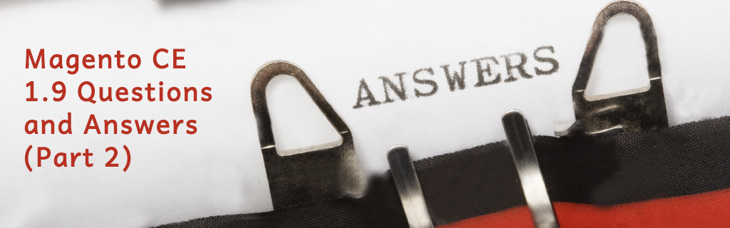 Magento CE 1.9 Questions and Answers (Part 2)