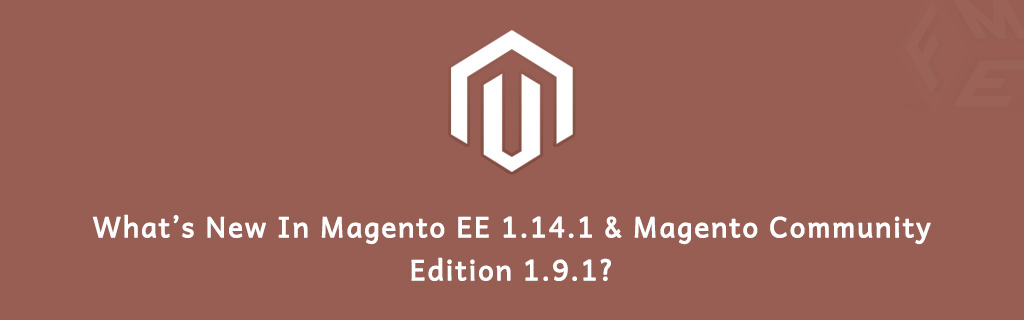 What's New In Magento EE 1.14.1 & Magento Community Edition 1.9.1?