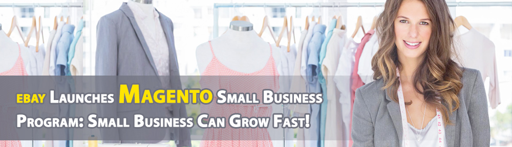 ebay Launches Magento Small Business Program: Small Business Can Grow Fast!