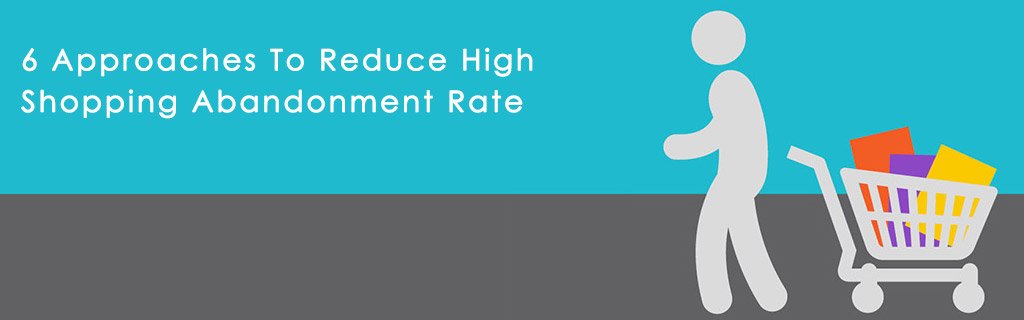 6 Approaches To Reduce High Shopping Abandonment Rate