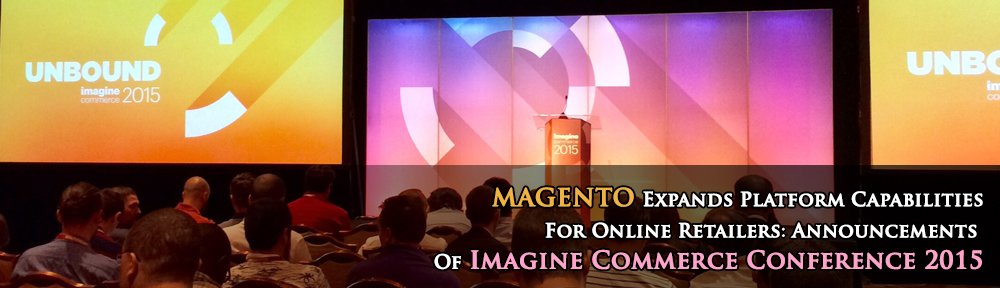 Magento Expands Platform Capabilities For Online Retailers: Announcements Of Imagine Commerce Conference 2015