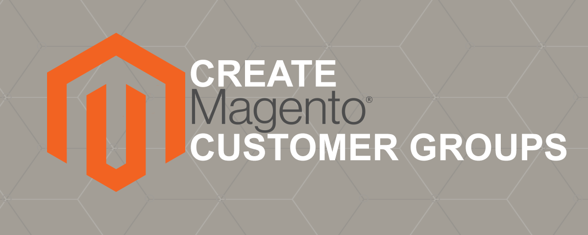 How to Create & Manage Magento 2 Customer Groups