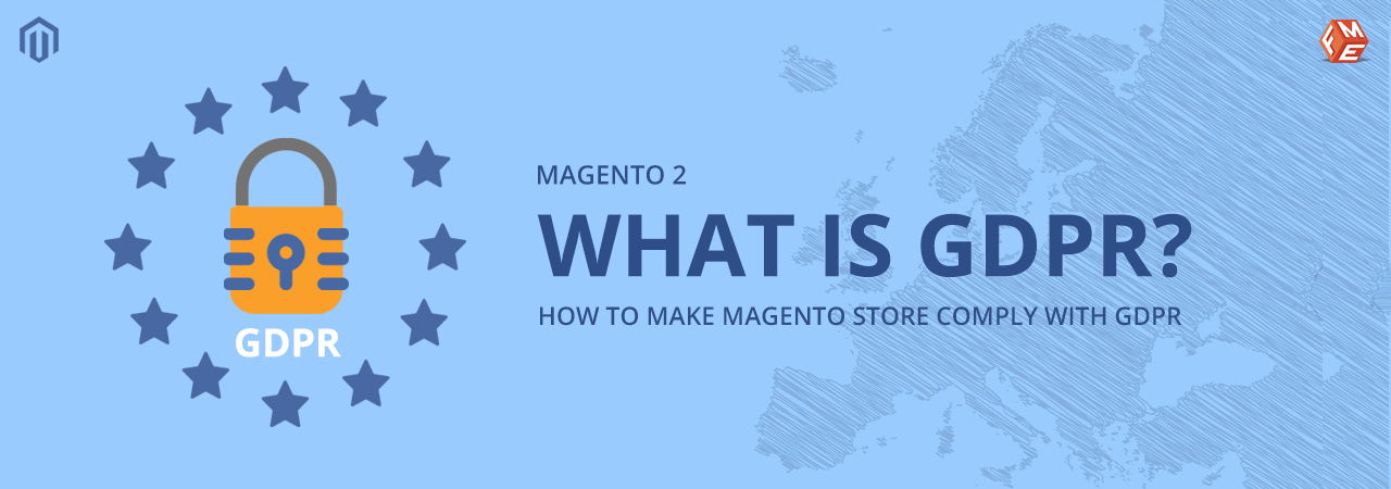 What is GDPR? How to Make Magento Store Comply with GDPR