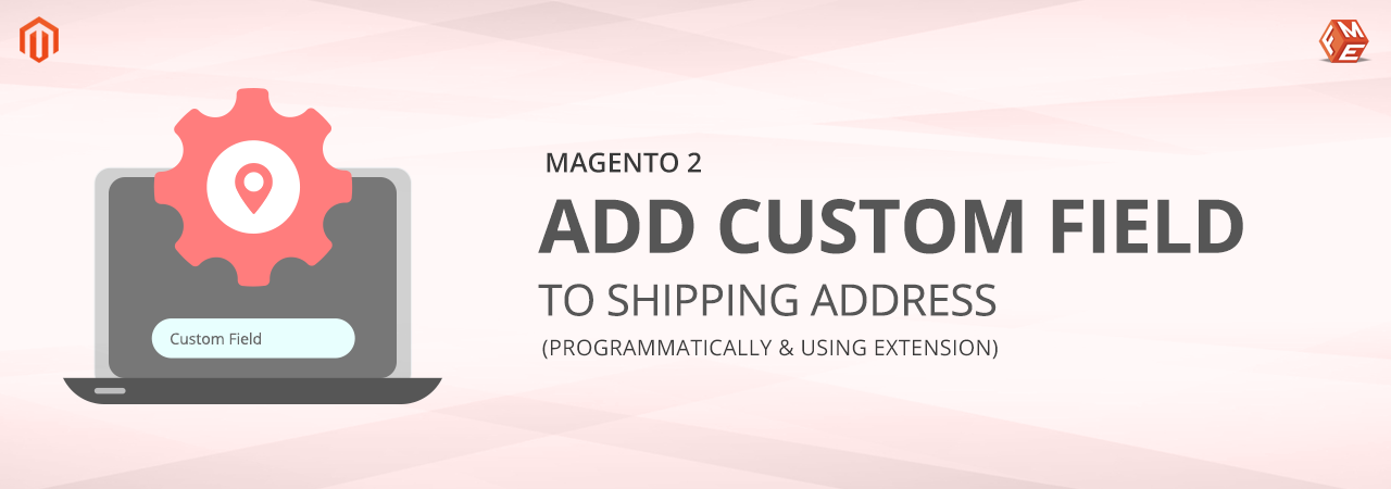 How to Add Custom Field to Magento 2 Shipping Address